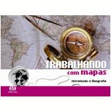 Trabalhando Com Mapas - Introdução À Geografia - Ensino Fundamental II -