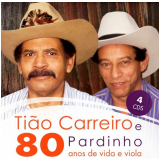 80 Anos De Vida E Viola - Tião Carreiro E Pardinho (CD) - Tiao Carreiro E Pardinho