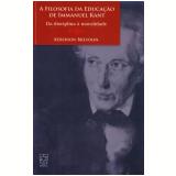 A Filosofia da Educação de Immanuel Kant  - Keberson Bresolin