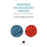 Registros na Educação Infantil - Luciana Esmeralda Ostetto