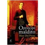 O Príncipe Maldito - Mary Del Priore