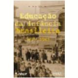 Educa��o da Inf�ncia Brasileira (1875-1983) - Carlos Monarcha