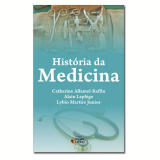 História da Medicina - Catherine Allamel-Raffin, Lybio Martire Junior, Alain Leplège