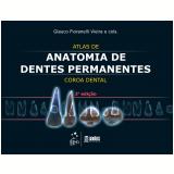 Atlas De Anatomia De Dentes Permanentes - Coroa Dental - Glauco Fioranelli Vieira