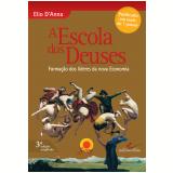 A Escola dos Deuses - Formação dos líderes da nova Economia (Ebook) - Elio D'Anna