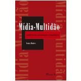 Mídia-Multidão (Ebook) - Ivana Bentes