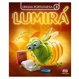 Lumirá - Língua Portuguesa 3º Ano - Ensino Fundamental I - Editora Ática