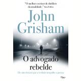 O Advogado Rebelde - John Grisham