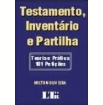 Testamento, Inventário e Partilha Teoria e Prática 101 Petições