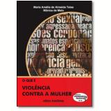 O Que É Violência contra a Mulher - Maria AmÉlia de Almeida Teles