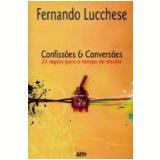 Confissões e Conversões 25 Regras para o Tempo de Mudar - Fernando Lucchese