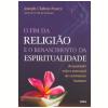O Fim da Religi�o e o Renascimento da Espiritualidade