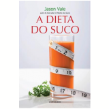 A Dieta do Suco - Jason Vale