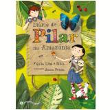 Diário De Pilar Na Amazônia - Flávia Lins e Silva