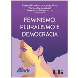 Feminismo, Pluralismo e Democracia - Roberto Parahyba De Arruda Pinto, Alessandra Camarano, Ellen Mara Ferraz Hazan
