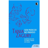 Sem Padecer no Paraíso - Tania Zagury
