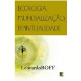 Ecologia, Mundialização, Espiritualidade - Leonardo Boff