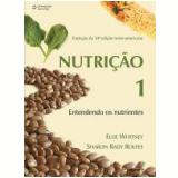 Nutrição Vol. 1 Entendendo os Nutrientes Tradução da 10º Edição Norte-Americana - Ellie Whitney, Sharon Rady Rolfes