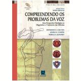 Compreendendo os Problemas de Voz - Raymond H. Colton, Rebeca Leonard