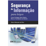 Segurança Da Informaçao Para Leigos - Como Proteger Seus Dados Micro E Familiares Na Internet - Gilson Marques da Silva