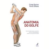Anatomia Do Golfe - Guia Ilustrado Para O Aumento De Força, Flexibilidade E Potencia - Craig Davies