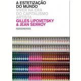 A Estetização Do Mundo - Gilles Lipovetsky