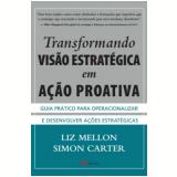 Transformando Visão Estratégica Em Ação Proativa - Liz Mellon, Simon Carter