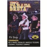 Trio Parada Bruta - Pit Stop (DVD) - Trio Parada Dura Bruta