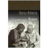 Cândido Mariano da Silva Rondon - Darcy Ribeiro