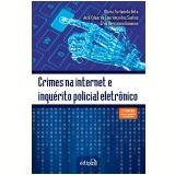 Crimes na Internet e Inquérito Policial Eletrônico - Eron Verissimo Gimenes, Mário Furlaneto Neto, José Eduardo Lourenço dos Santos