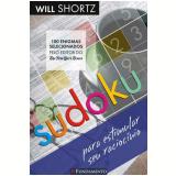 Sudoku: Para Estimular Seu Raciocínio - Will Shortz