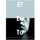 ET Eu Tu - Arnaldo Antunes