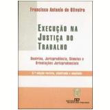 Execução na Justiça do Trabalho - Francisco Antônio de Oliveira
