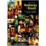 Dicion�rio Mulheres do Brasil: de 1500 At� a Atualidade - Erico Vital Brazil, Shuma Schumaher