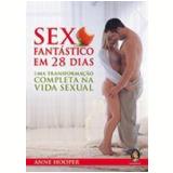 Sexo Fantástico em 28 Dias uma Transformação Completa na Vida Sexual 2ª Edição - Anne Hooper