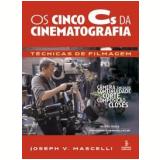 Os Cinco Cs da Cinematografia - Joseph V. Mascelli