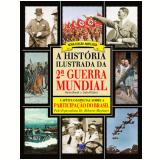 A História Ilustrada da 2ª Guerra Mundial - Owen Booth, John Walton