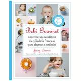Bebe Goumert - 100 Receitas Saudaveis Da Culinaria Francesa Para Alegrar O Seu Bebe - Jenny Carenco