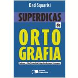 SUPERDICAS DE ORTOGRAFIA CONFORME O VOLP - VOCABULÁRIO ORTOGRÁFICO DA LÍNGUA PORTUGUESA - 1ª edição (Ebook) - Dad Squarisi