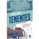 Tenentes: A Guerra Civil Brasileira - Pedro Doria
