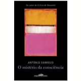O Mistério da Consciência - António R. Damásio