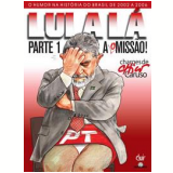 Lula Lá Parte 1: A (O)Missão - Chico Caruso