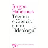 Técnica e Ciência como ''Ideologia'' - Jürgen Habermas