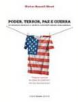 Poder, Terror, Paz e Guerra os Estados Unidos e o Mundo Contempor�neo sob Amea�a