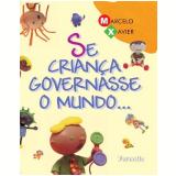Se Criança Governasse O Mundo... - Marcelo Moreira Xavier