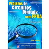 Projetos De Circuitos Digitais Com Fpga Revisada E Ampliada - Cesar da Costa