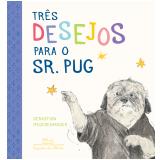 Três Desejos Para O Sr. Pug - Sebastian Meschenmoser