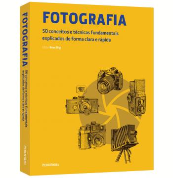 Fotografia - 50 Conceitos e Técnicas Fundamentais Explicados de Forma Clara e Rápida