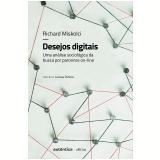Desejos Digitais - Uma Análise Sociológica da Busca por Parceiros Online - Richard Miskolci