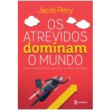 Os Atrevidos Dominam o Mundo - Jacob Pétry